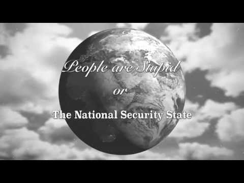 People Are Stupid, A History of the National Security State