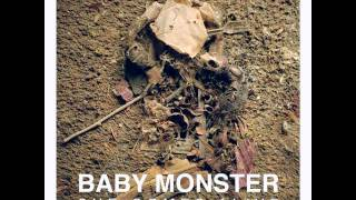 "Baby Monster - ""She Comes Alive"""
