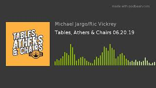 Tables, Athers & Chairs 06.20.19