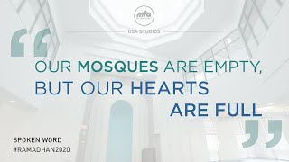 "Spoken Word - ""Our Mosques are empty, but our hearts are full."" #Ramadhan2020"