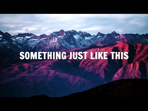 The Chainsmokers Coldplay - Something Just Like This   Lyric