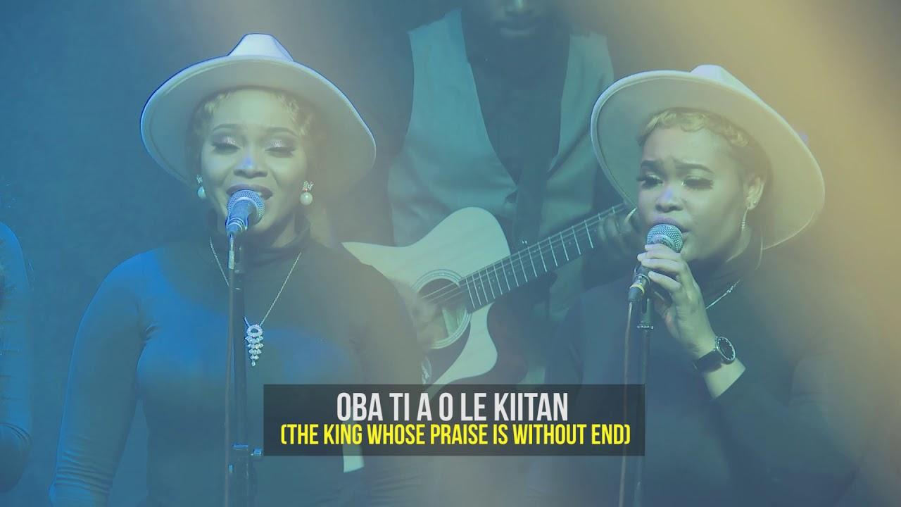 Download OBA TI A O LE KIITAN  (THE KING WHOSE PRAISE IS WITHOUT END)
