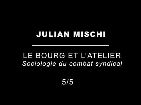 Julian Mischi | Le bourg et l'atelier - Sociologie du combat syndical - (5/5)