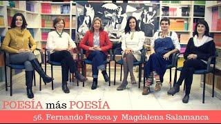 56 POESÍA MÁS POESÍA FERNANDO PESSOA Y MAGDALENA SALAMANCA 17 marzo2019