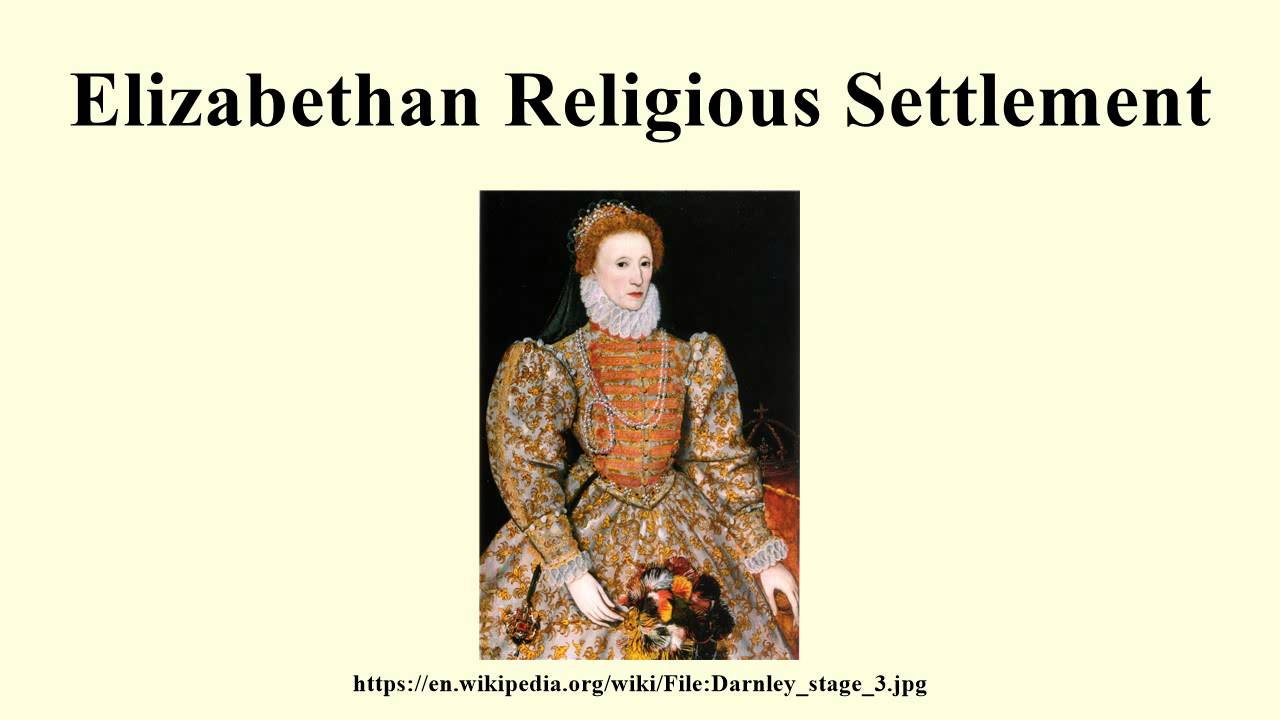 the elizabethan settlement Bitter religious divisions are tearing at england as elizabeth takes the throne this lecture examines those divisions and how the scottish reformation, the rebellion against mary queen of scots, and mary's flight into elizabeth's protection place in grave peril not only both women, but also the prospects for peace in the british isles.