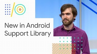 Android Jetpack: what's new in Android Support Library (Google I/O 2018)