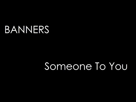 BANNERS - Someone To You (lyrics)