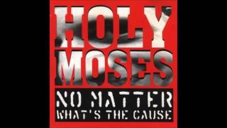 Holy Moses - No Matter What´s The Cause