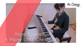 Have Yourself A Merry Little Christmas | #Piano Cover | An Coong
