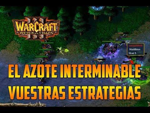 WARCRAFT 3: REIGN OF CHAOS - EL AZOTE INTERMINABLE (lloran mucho) - VUESTRAS ESTRATEGIAS