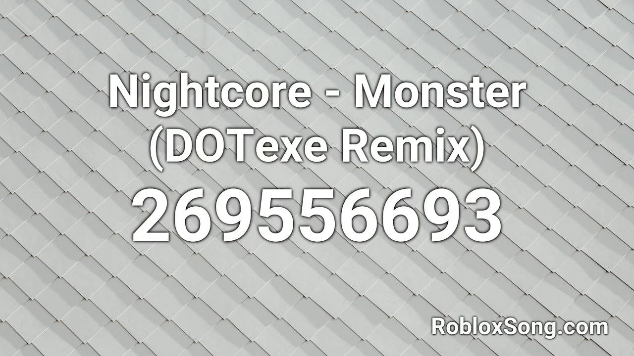 Nightcore Monster Dotexe Remix Roblox Id Music Code Youtube