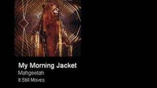 My Morning Jacket - Mahgeetah