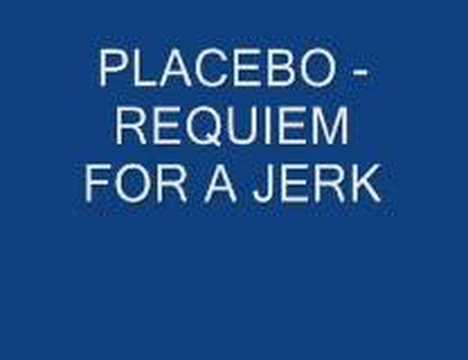 PLACEBO - REQUIEM FOR A JERK