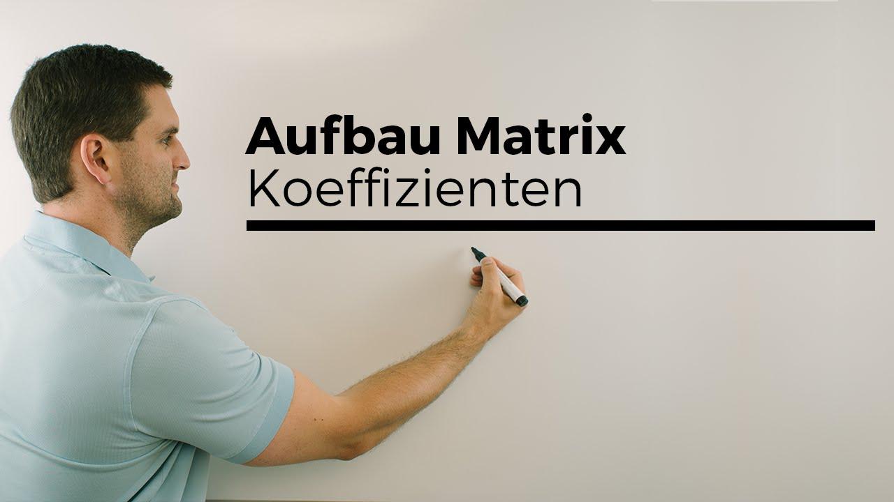 Aufbau Matrix/Matrizen, Koeffizienten, Zeile, Spalte, Addieren | Mathe by Daniel Jung