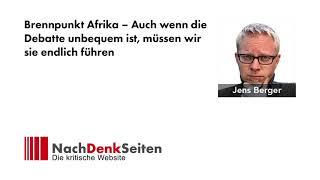 Brennpunkt Afrika – Auch wenn die Debatte unbequem ist, müssen wir sie endlich führen   Jens Berger