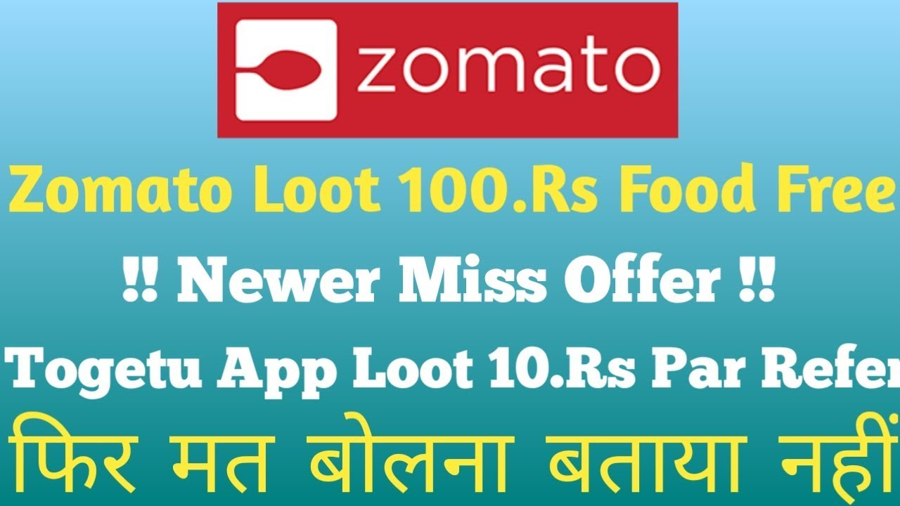 Zomato Free 100.Rs Food Offer New Update For Zomato!! Togetu App par refer 10.Rs Earn Unlimited
