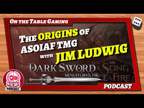 Exclusive: The Origins of ASOIAF TMG With Jim Ludwig from Dark Sword Miniatures