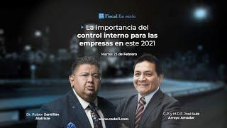 FISCAL EN SERIO - LA IMPORTANCIA DEL CONTROL INTERNO PARA LAS EMPRESAS EN ESTE 2021 -23 FEBRERO