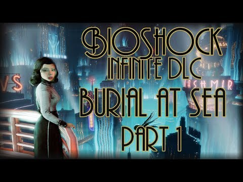 BioShock Infinite DLC: Burial at Sea Part 1 |