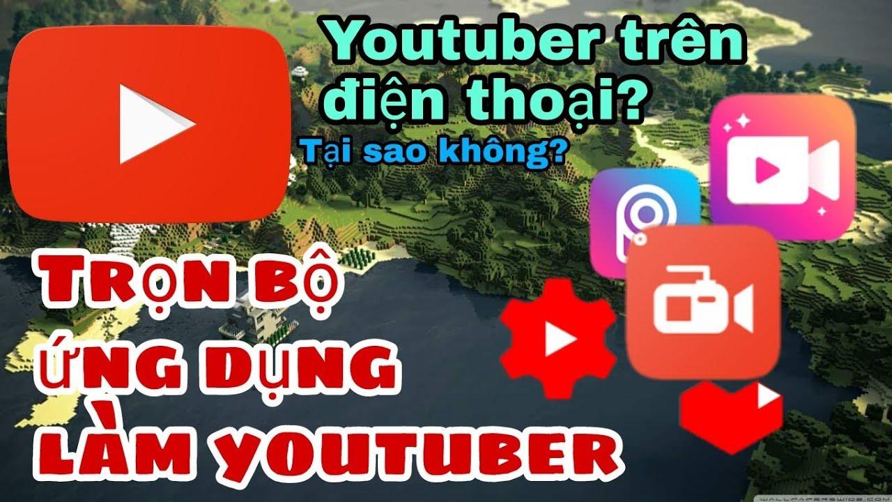[Youtube] Trọn bộ ứng dụng dành cho youtuber trên điện thoại, trở thành người sản xuất video thôi!!