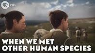 When We Met Other Human Species