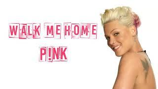 Download P!nk - Walk Me Home (Lyrics) Mp3 and Videos