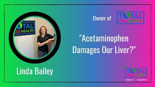 """Acetaminophen Damages Our Liver?"" - Linda Bailey - The Total You Show - S3 E5"
