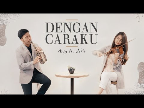 Dengan Caraku - Arsy ft. Jodie (Kezia Amelia ft. Desmond Amos)