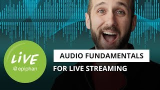 Audio fundamentals for live streaming