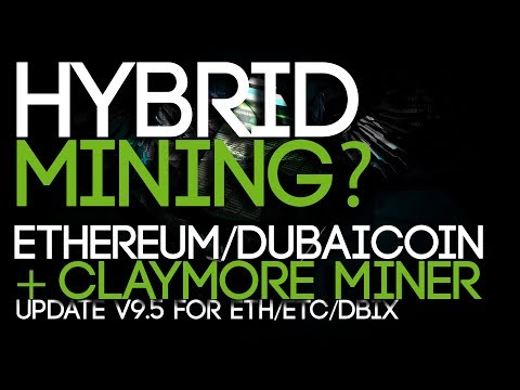 Hybrid Mining Ethereum and Dubaicoin? + NEW Claymore v9.5 Miners (ETH/ETC/DBIX) Download