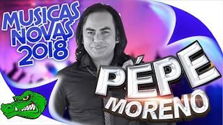 PEPE MORENO 2018 - MUSICAS NOVAS OFICIAL CD COMPLETO 2018