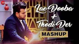 Lae Dooba + Thodi Der - Mashup   Lakshay Sharma