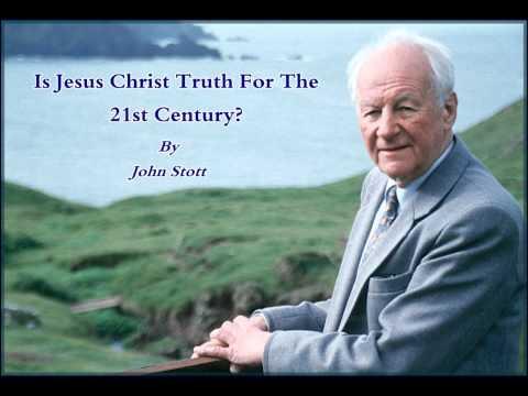 John Stott - Is Jesus Christ Truth For The 21st Century?