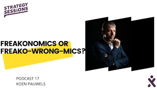 Strategy Sessions Marketing Podcast Episode 17 Freakonomics or Freako-Wrong-mics? With Koen Pauwels