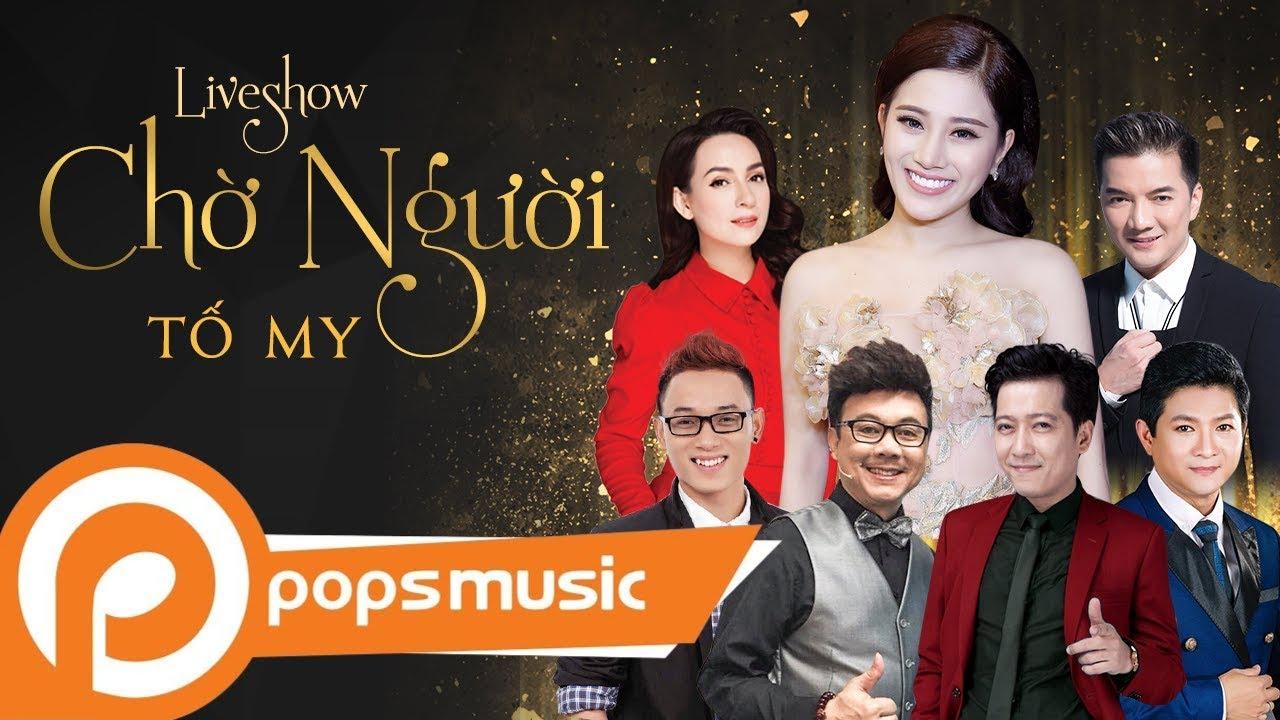 Liveshow Chờ người (Phần 1) - Tố My, Trường Giang, Phi Nhung, Đàm Vĩnh Hưng, Mạnh Đình, Trúc Nhân