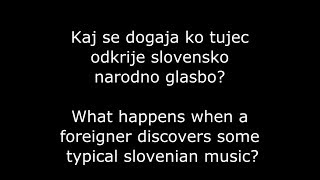 What happens when a foreigner discovers some typical slovenian music?