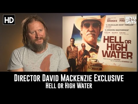 Director David Mackenzie Exclusive   Hell or High Water