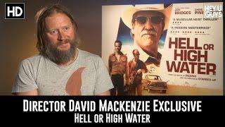 Director David Mackenzie Exclusive Interview - Hell Or High Water