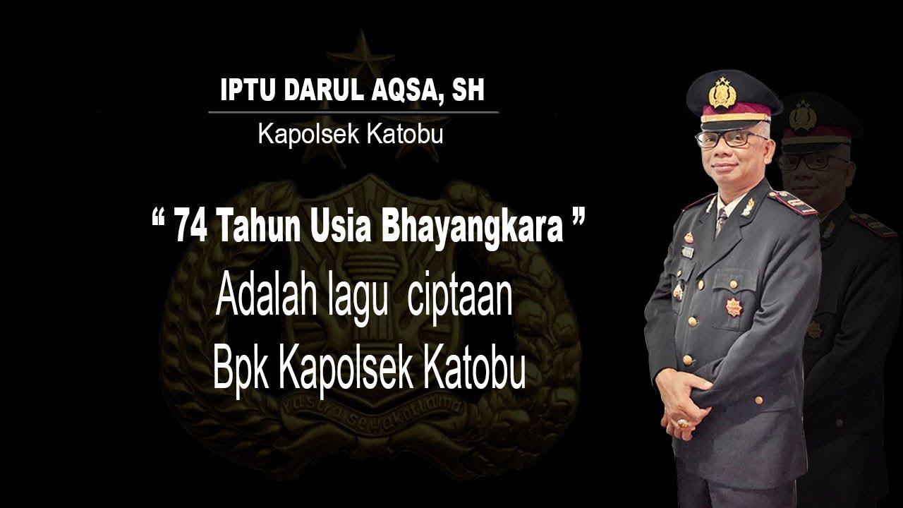 74 Tahun Usia Bhayangkara - Lagu Ciptaan Bpk Kapolsek Katobu ((( IPTU DARUL AQSA, SH )))
