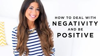 How To Deal With Negativity and Be Positive
