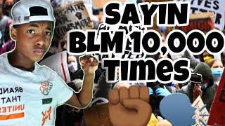 SAYIN BLACK LIVES MATTER **10,000 TIMES** 🗣✊🏾