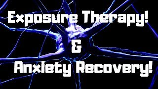 Using Exposure Therapy For Anxiety Recovery!