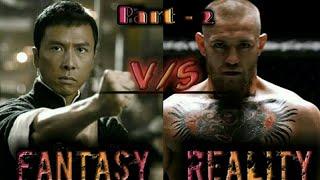 Part - 2 | Fantasy Vs Reality | Martial arts | Hollywood martial artists vs | MMA Fighters | Stunts.
