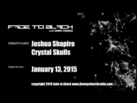 Ep.186 FADE to BLACK Jimmy Church w/ Joshua Shapiro, Crystal Skulls LIVE on air