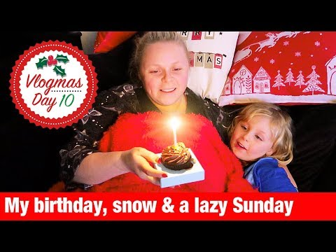 VLOGMAS 2017 - DAY 10 - Day in the life - My birthday, snow and a lazy Sunday | Our Family Life