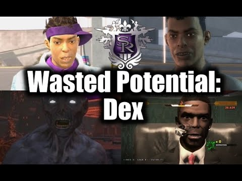 DEX.. Saints Row Wasted Potential |