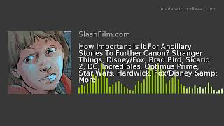 How Important Is It For Ancillary Stories To Further Canon? Stranger Things, Disney/Fox, Brad Bird,
