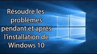 Résoudre les problèmes pendant et après l'installation de Windows 10