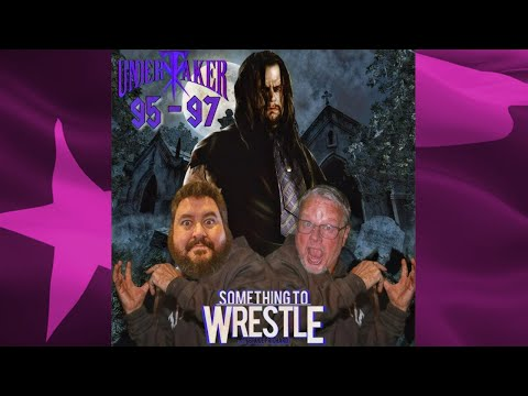 Something to Wrestle 86: The Undertaker 95-97