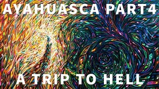 Ayahuasca - Part 4: A Trip to Hell